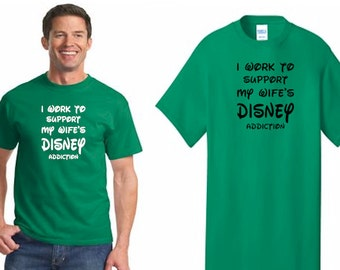 "Disney ""I work to support my wife's Disney addiction"" t-shirts Vaction Men's *funny* *FREE SHIPPING*"