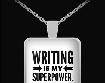 WRITING is my SUPERPOWER - Silver Pendant Necklace - Writer Gift - Gifts for Writers - Jewelry - Made in the USA