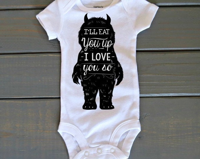 I'll Eat You Up Bodysuit, Birthday Shirt, Where the Wild Things Are, Monster Bodysuit, I Love You So, Baby Shower Gift, First Birthday