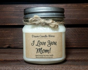 I Love You Mom Candle - 8oz Soy Candles Handmade - Mom Gift -  Birthday Present - World's Best Mom - Mother of the Bride -