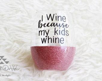 Because Kids Whine Glitter Wine Glass / Mom Wine Glass / Mom Cup / Stemless Wine Glass / Mom Life Cup / Gifts for Mom / Glitter Glass