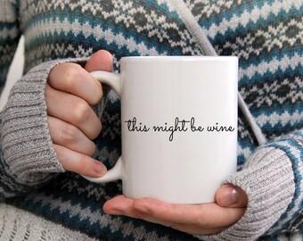This Might Be Wine, Sarcastic Coffee Mug, Mugs With Sayings, Funny Coffee Mugs, Sassy Coffee Mug, This Might Be, Funny Coffee Mug