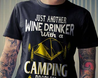Funny Camping T-shirt, Just Another Wine Drinker With a Camping Problem Shirt, Gift Idea for Campers Who Love Wine, Camping Shirts Up to 3XL