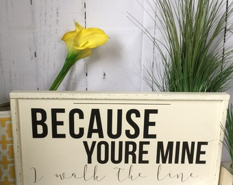 Because Youre Mine I Walk the Line Sign | 24x12 wood sign rustic wood sign johnny cash sign wedding gift christmas gift gift for him