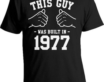 40th Birthday Gifts Bday Shirt Custom Birthday T Shirt Personalized TShirt Presents For Him This Guy Was Built In 1977 Mens Tee TGW-856