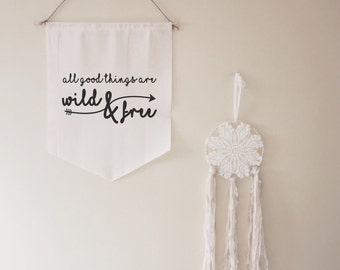 All Good Things Are Wild & Free Banner // gift // housewarming // for her