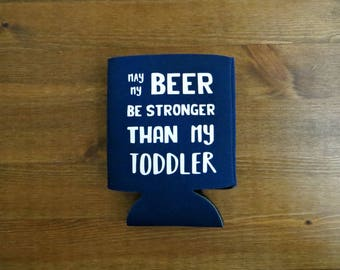 May My Beer Be Stronger Than My Toddler Beverage Insulator // Choose Your Color