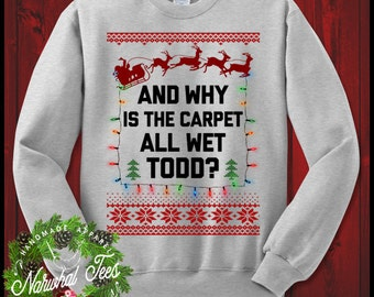 Why Is The Carpet  All Wet Todd Crewneck Sweater Funny Ugly Christmas Sweater T-Shirt Xmas Vacation Gift For Brother