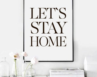 Printable art ~ Lets stay home ~ Art Print, Wall Decor, Digital art, Print, Housewarming gift, Poster ~  Instant Download PDF and JPG