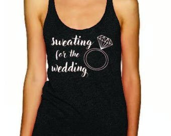 Sweating for the Wedding Tank Top Gym Wear Athletic Wear Engagement Gift Funny Wedding Gift Engagement Ring