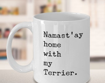 Terrier Dog Terrier Gift - Namast'ay Home With My Terrier Coffee Mug Ceramic Tea Cup - Gift for Terrier Mom & Terrier Dad