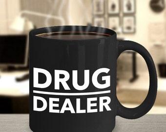 Drug Dealer Pharmacist Mug Funny Mug for Pharmacists in Black - 11 oz.