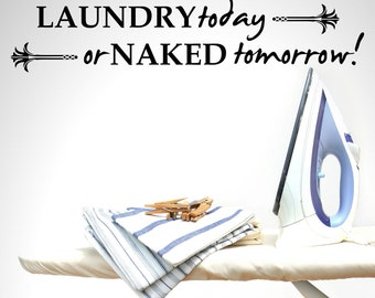 Laundry Today or Naked Tomorrow Laundry Vinyl Wall Quote