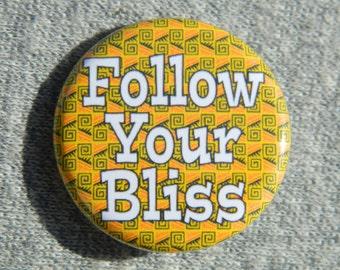 Follow Your Bliss - Button - Magnet - Bottle Opener