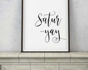 Satur-Yay Sign - Sassy Bedroom Home Decor - Weekend Saturday Vacation - Black Script Wall Art - INSTANT DOWNLOAD Digital Art - PRINTABLE