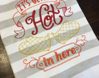 """Embroidered Towel . Kitchen Towel """"It's Getting Hot in Here"""""""