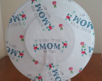 "Because I'm Your Mom 10"" Round Plate"