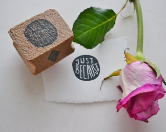"Hand-Carved Rubber Stamp: ""Just Because"""