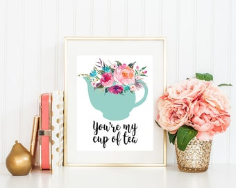 "You're my cup of tea printable, Kitchen art print, 8x10"", Printable wall art, floral watercolor home decor, tea party, tea quote, wall art"