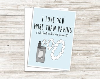 Funny Vape Card - Anniversary Card - Funny Love Card - Mother's Day Card Unique - I Love You More Than Vaping - Funny Fathers Day Card