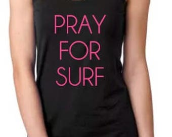 Pray for Surf racerback womans juniors tank, Sun, Summer, Fun, Beach, Waves, Surfer, Vacation, Cruise.