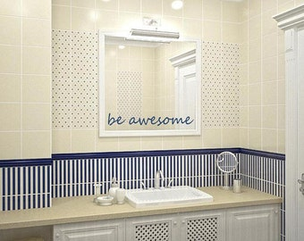 Be awesome Mirror decal Wall stickers Bathroom bedroom decor Wall words Wall stickers Vinyl lettering Custom phrase Any color Custom decal