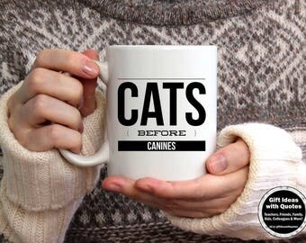Gift Idea for Cat Lover, Coffee Cup Mug, Quote about Cats, Cats before Canines, Funny Sayings, Mug Humor, Crazy Cat Lady