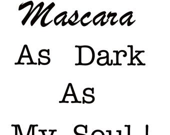 I Like my mascara as dark as my soul !