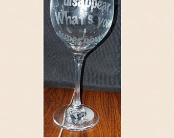 Custom wine glass.  I make wine disappear. What's your superpower?