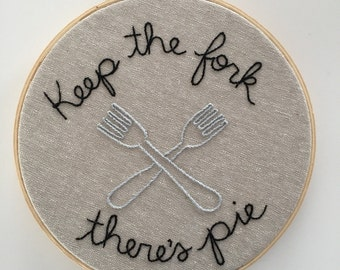 Hand Embroidered Art, Keep the Fork, There's Pie