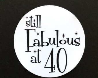 40th Birthday Stickers - Round 1 1/2 Inch Handmade Stickers, Still Fabulous at 40, White or Your Colors, Set of 12