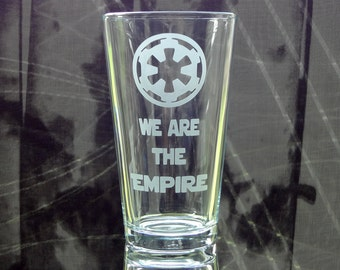 We are the Empire - Etched Pint Glass - Star Wars Drinkware - Etched Barware - Star Wars Glass - Geek Gift - Gift for Him - SciFi Fan