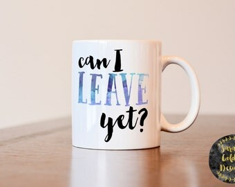 Can I leave yet mug, funny mug, gift for coworker, gift for employee, gag gift, coworker coffee mug, work mug, work coffee mug, job mug