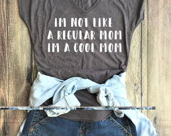 I'm not like a regular mom I'm a cool mom Shirt / Funny Shirt, Mom Shirt, Mom Life, Cool Mom, best aunt ever, bae