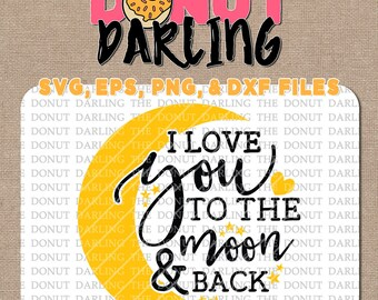 Instant Download: I love you to the moon and back svg / eps / dxf / png - Cutting File, Vinyl Cutting, Moon and Back SVG
