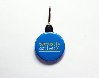 Texting zipper pull, Textually Active, Blue zipper pull, stocking stuffer, gift for teenager, funny gift, under 10, Humor, blue (7601)