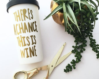 Theres a chance this is wine coffee mug, travel tumbler, funny wine mug, gold gift for coffee and wine lover, might be wine cup