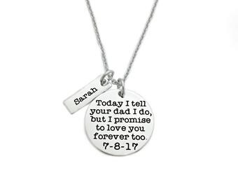 Personalized Wedding Jewelry - Today I Tell Your Dad I Do I Promise To Love You Forever Too - Wedding Party Gift - Wedding Child Keepsake