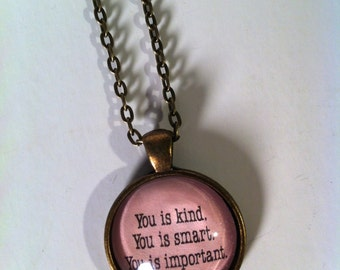 You Is Kind, You Is Smart, You Is Important Glass Dome Necklace
