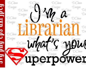 I'm a Librarian, whats your Superpower. Instant Digital Download SVG cut file • dxf • png • eps • jpeg