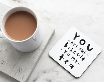 You Are The Biscuit To My Tea Coaster