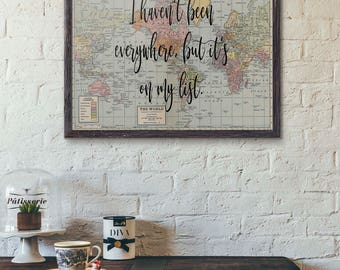 Travel Print Poster, I haven't been everywhere but its on my list, World Map Poster, World Map Poster, Travel Quote, Vintage Map