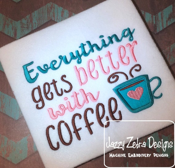 Everything gets better with coffee saying applique embroidery design - coffee embroidery design - Kitchen saying embroidery design