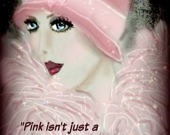 PINK..Art by Anita of Zen to Zany.. Prints, Cards and TOTE BAGS.. Choose Quote below