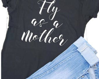 Fly as a mother, Mom shirt, Mom, Gift for mom, Fly mom, Mom Tee, Mom Tshirt, Mom tank, Funny mom shirt