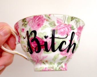Bitch Tea Cup | Funny Teacup | Bitch Cup | Curse Words Cup | Rude Teacup | Mature Teacup | Swear Word | best Bitches