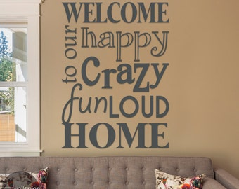 Welcome To Our Happy Crazy Fun Loud Home Vinyl Wall Decal Sticker