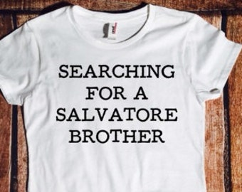 Searching for a Salvatore brother, Vampire diaries, tmblr shirt, Damon, Stephen Salvatore, Salvatore