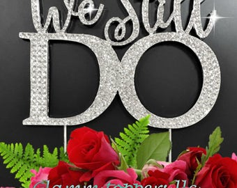 We Still Do Or We still Do 25th© Anniversary or Wedding Vow renewal Cake topper Rhinestone crystal cake pick Silver