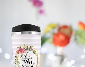 Future Mrs Travel Mug, Personalized Future Mrs Tumbler, Engagement Mug,  Future Mrs Travel Cup, Wedding Mug, Bridal Shower Gift, Fiance Gift